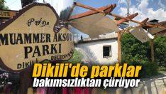 Dikili'de parklar bakımsızlıktan çürüyor