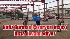 Nafiz Gürman Pazaryeri inşası hızla devam ediyor