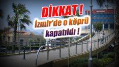 İzmir'de o köprü kapatıldı !