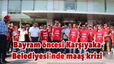 Bayram öncesi Karşıyaka Belediyesi'nde maaş krizi