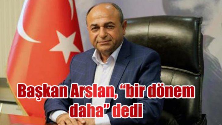 Başkan Arslan, adaylığını açıkladı