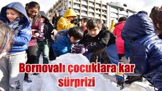 Bornovalı çocuklara kar sürprizi