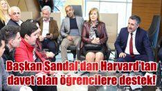 Başkan Sandal'dan Harvard'tan davet alan öğrencilere destek!