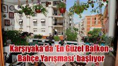 Karşıyaka'da 'En Güzel Balkon – Bahçe Yarışması' başlıyor